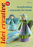 Scrapbooking - Minunatii Din Hartie - Idei Creativ