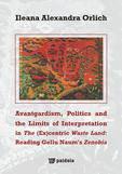 Avantgardism Politics and the Limits of Interpretation in The (Ex)centric Waste Land: Reading Gellu Naum's Zenobia
