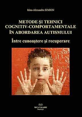 Metode si tehnici cognitiv-comportamentale in abordarea autismului. Intre cunoastere si recuperare - Array