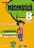 Matematica. Algebra geometrie. Clasa a VIII-a partea I