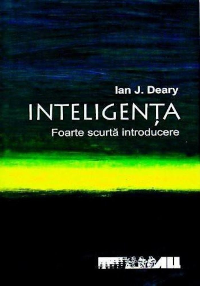 Ian J. Deary - Inteligenta. Foarte scurta introducere -