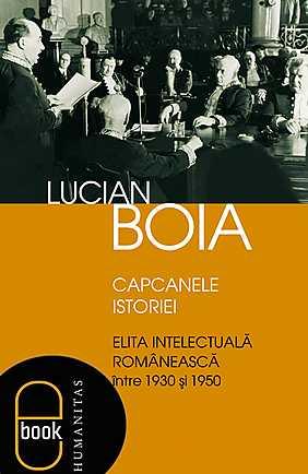 eBook - Capcanele istoriei. Elita intelectuala romaneasca intre 1930 si 1950 - Elefant.ro