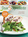 Doar 5 ingrediente. Arta culinara cu efort minim Readers Digest