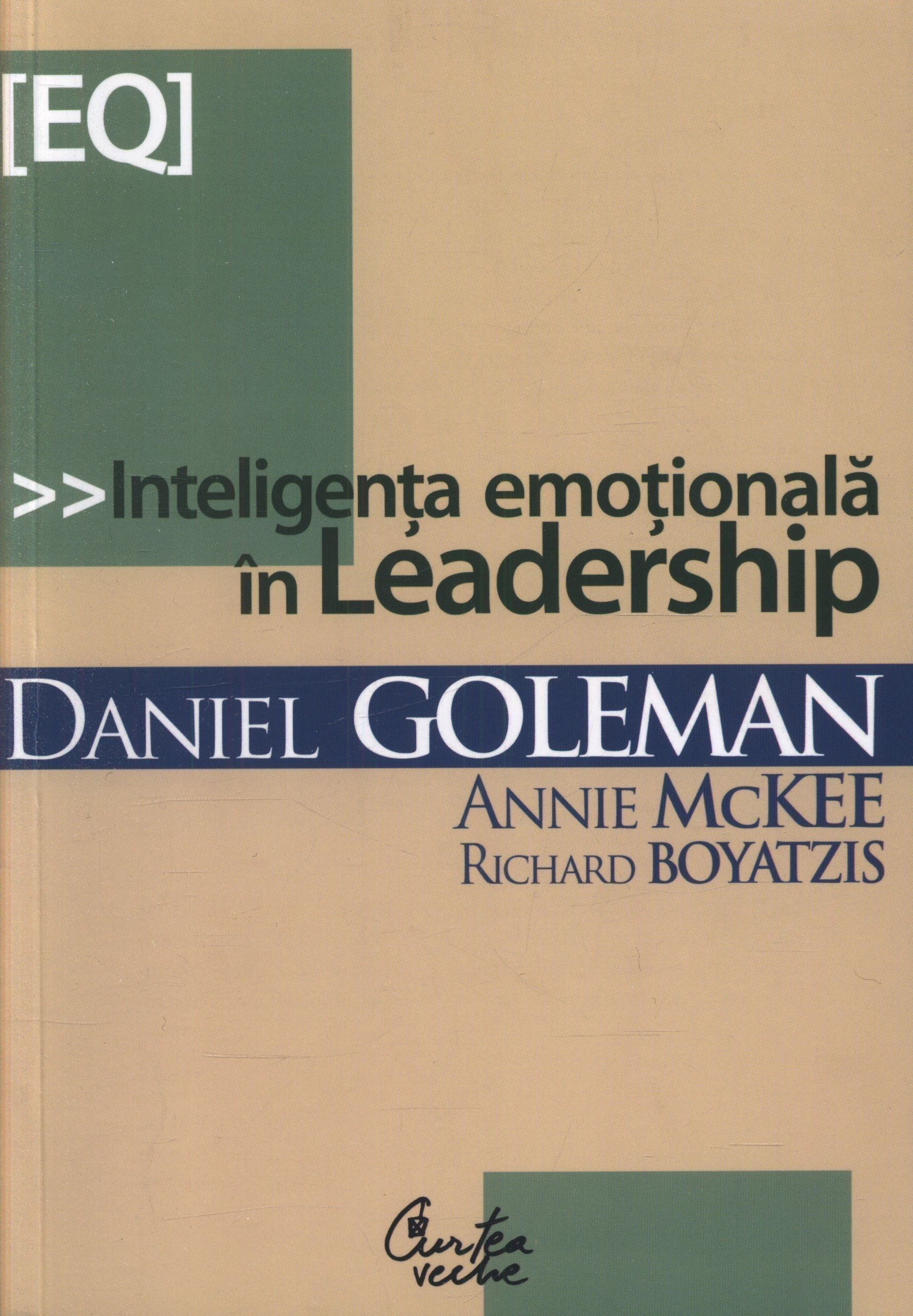 Daniel Goleman, Annie McKee, Richard Boyatzis - Inteligenta emotionala in Leadership -
