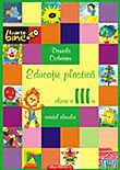 Educatie Plastica. Manual Pentru Clasa A Iii-a