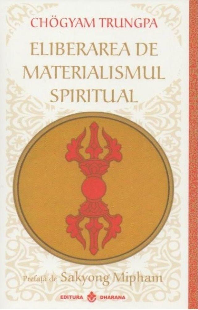 Chogyam Trungpa - Eliberarea de Materialismul spiritual - Editia 2014 -