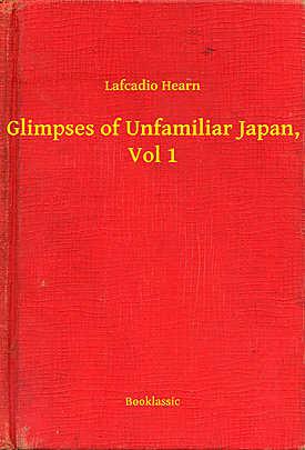 Glimpses of Unfamiliar Japan, Vol 1 - Array