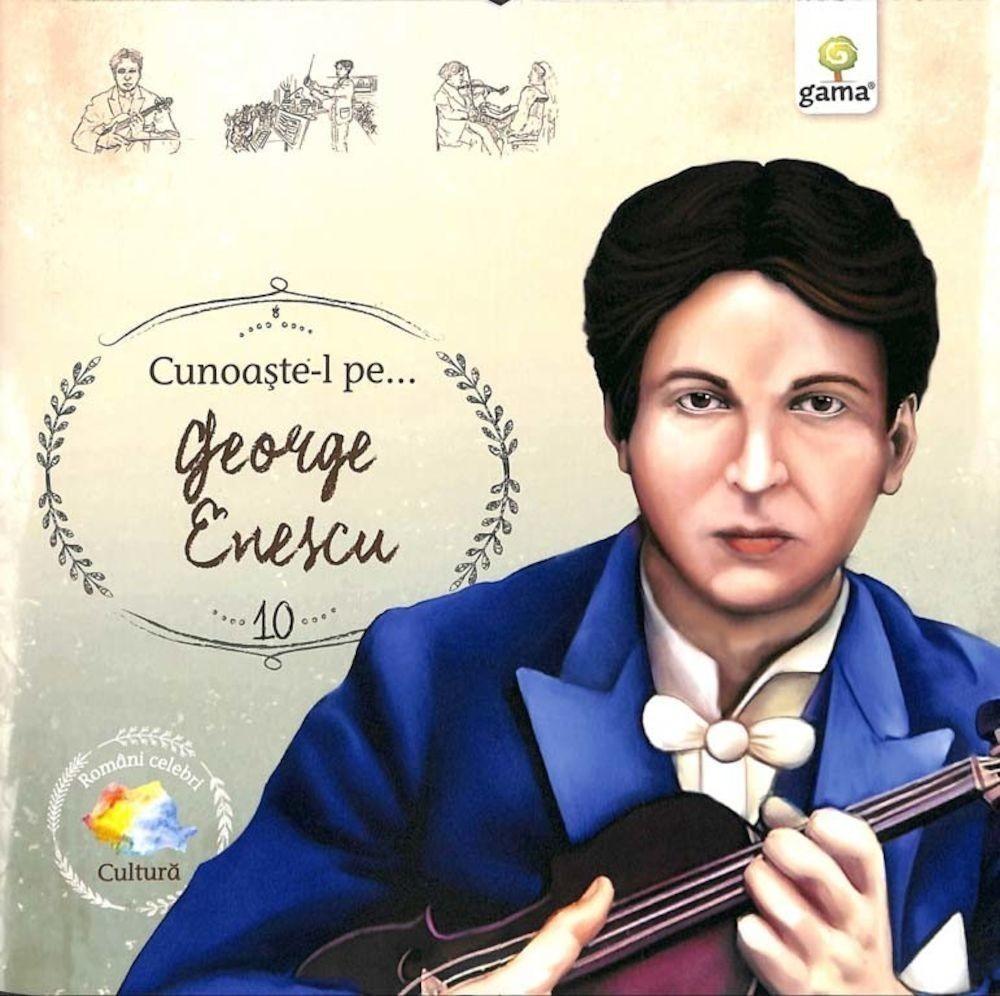 Cunoaște-l pe...George Enescu